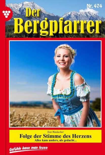 Toni Waidacher Der Bergpfarrer 474 – Heimatroman недорого