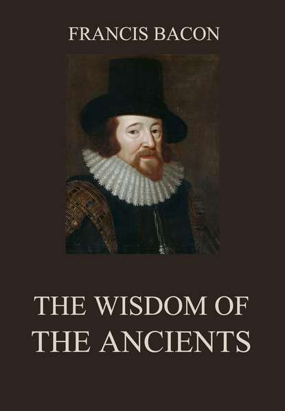 Francis Bacon The Wisdom of the Ancients francis bacon neues organon