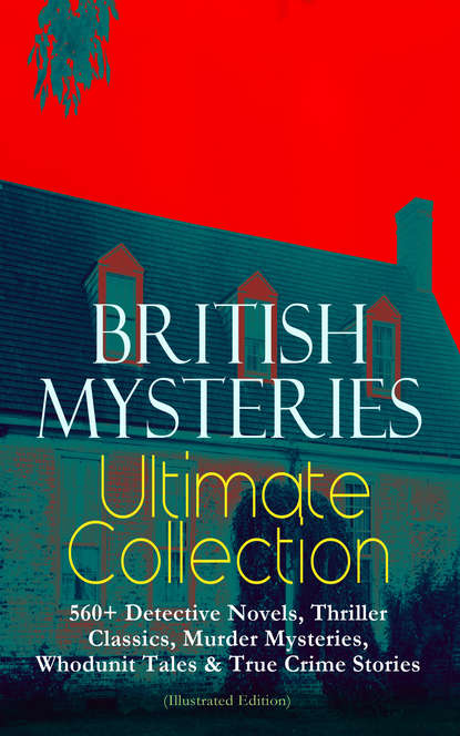 Фото - Артур Конан Дойл BRITISH MYSTERIES Ultimate Collection: 560+ Detective Novels, Thriller Classics, Murder Mysteries, Whodunit Tales & True Crime Stories (Illustrated Edition) charles norris williamson british murder mysteries – 10 novels in one volume