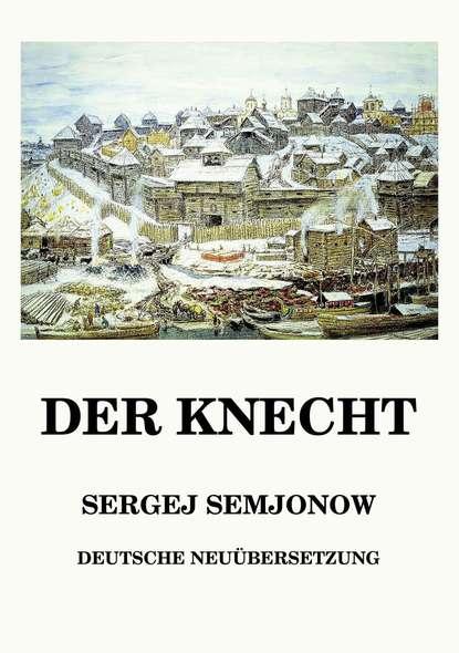 Sergej Semjonow Der Knecht панельный фильтр knecht lx1586