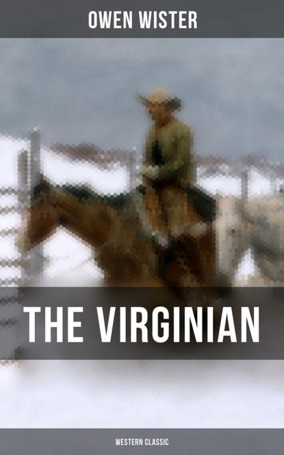 Owen Wister THE VIRGINIAN (Western Classic) owen wister the cowboy megapack ®