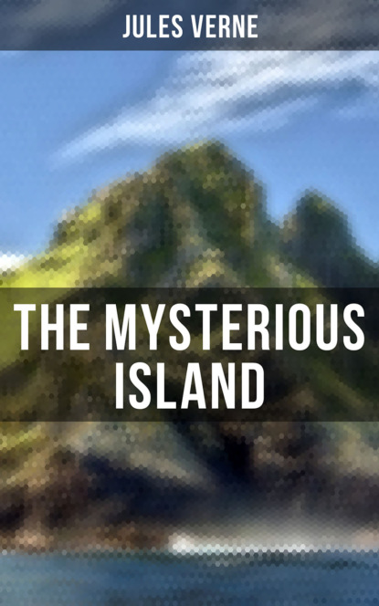 Жюль Верн The Mysterious Island Trilogy: Dropped from the Clouds, Abandoned & The Secret of the Island (Complete Edition) недорого