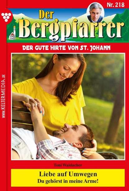Toni Waidacher Der Bergpfarrer 218 – Heimatroman toni waidacher der bergpfarrer staffel 13 – heimatroman