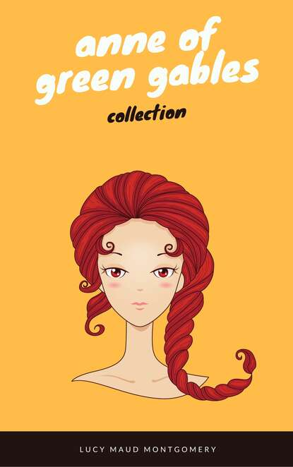 Люси Мод Монтгомери Anne of Green Gables Collection: Anne of Green Gables, Anne of the Island, and More Anne Shirley Books (EverGreen Classics) anne n vick solunar returns