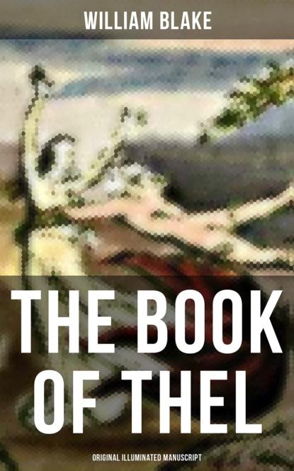 Фото - Уильям Блейк THE BOOK OF THEL (Original Illuminated Manuscript) уильям блейк the gates of paradise