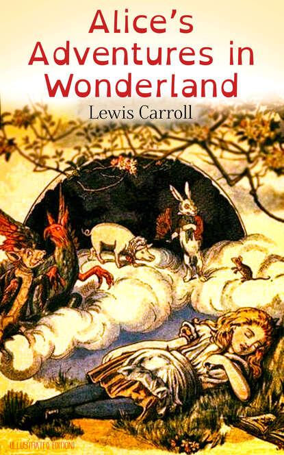 Lewis Carroll Alice's Adventures in Wonderland (Illustrated Edition) carroll lewis alice s adventures in wonderland and other classic works