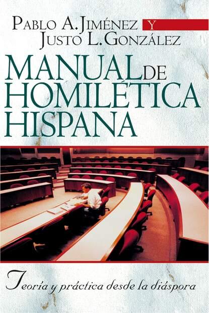 Justo L. Gonzalez Manual de Homilética Hispánica justo l gonzalez historia abreviada del pensamiento cristiano