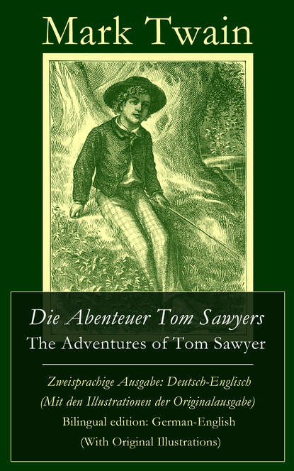 Марк Твен Die Abenteuer Tom Sawyers / The Adventures of Tom Sawyer - Zweisprachige Ausgabe: Deutsch-Englisch (Mit den Illustrationen der Originalausgabe) / Bilingual edition: German-English (With Original Illustrations)