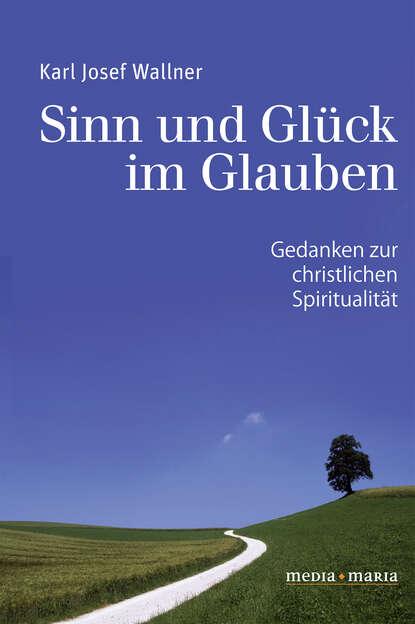 Karl Josef Wallner Sinn und Glück im Glauben karl witt josef grundbau taschenbuch teil 1 geotechnische grundlagen