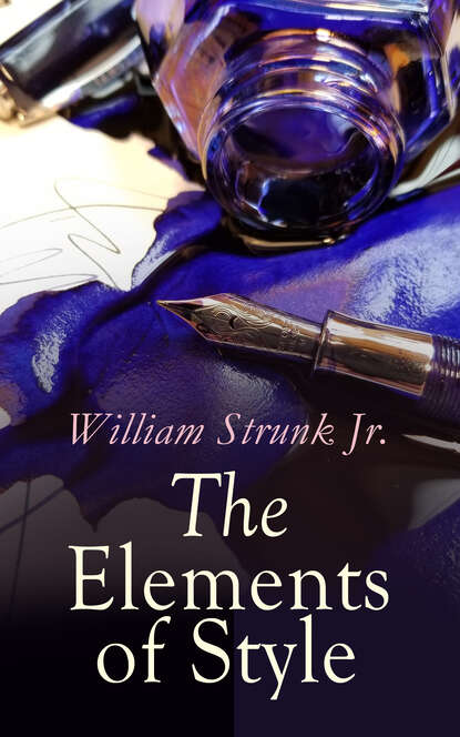 William Strunk Jr. The Elements of Style william jr strunk the elements of style 18 essential rules for good writing in english