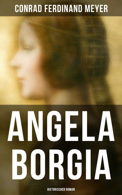 Фото - Conrad Ferdinand Meyer Angela Borgia: Historischer Roman michael georg conrad majestät historischer roman