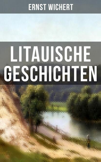 Ernst Wichert Litauische Geschichten ernst wichert meine schönsten erzählungen