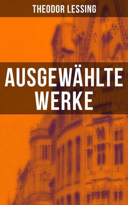 Фото - Theodor Lessing Ausgewählte Werke von Theodor Lessing rhein lessing da1313701a04