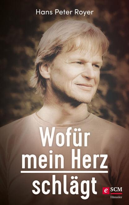 Hans Peter Royer Wofür mein Herz schlägt