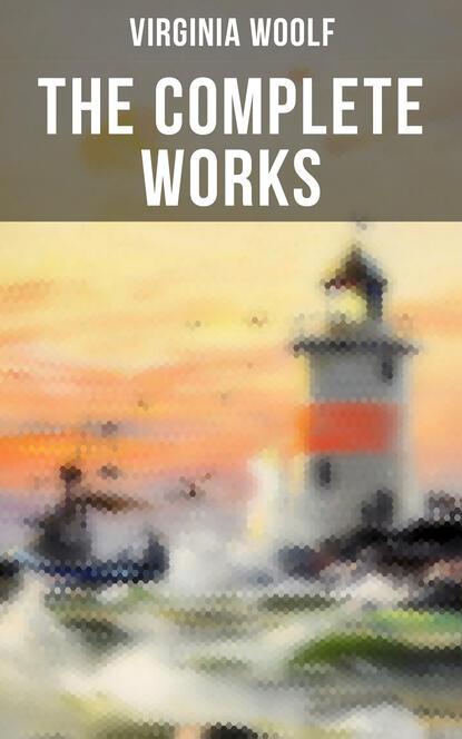 Virginia Woolf THE COMPLETE WORKS OF VIRGINIA WOOLF virginia woolf freshwater a comedy by virginia woolf 1923