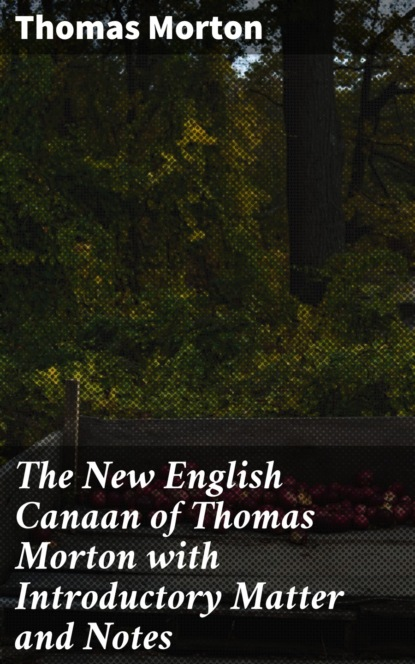 Thomas Morton The New English Canaan of Thomas Morton with Introductory Matter and Notes william beach thomas the english year autumn and winter