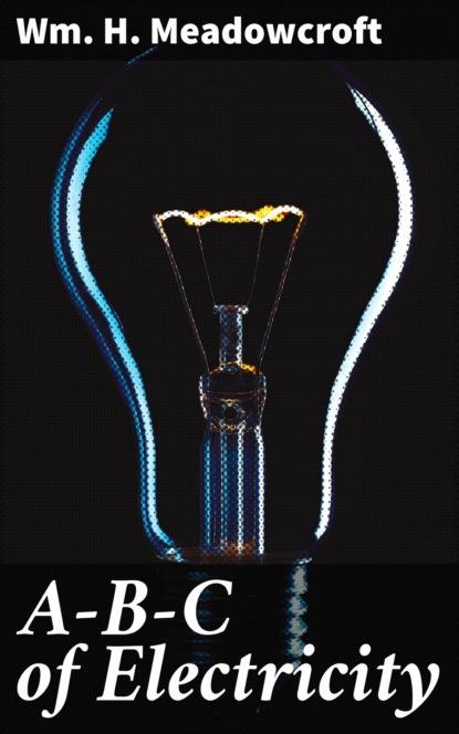 Wm. H. Meadowcroft A-B-C of Electricity р шуман 6 фуг на b a c h op 60