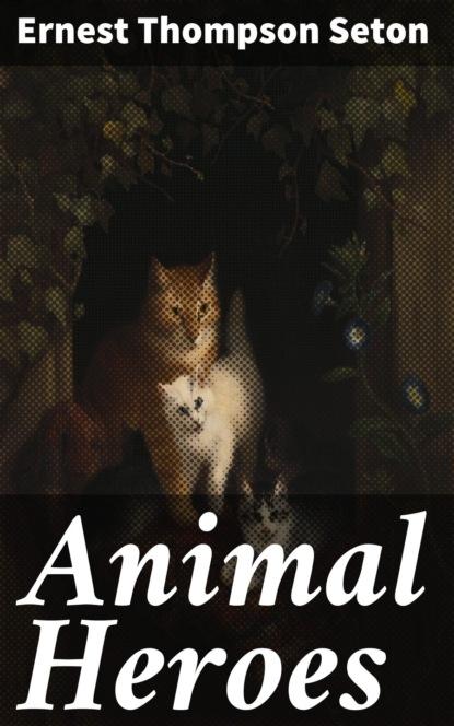 Фото - Ernest Thompson Seton Animal Heroes ernest alfred thompson wallis budge ancient egyptian literature