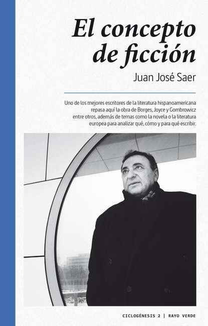 Фото - Juan José Saer El concepto de ficción juan josé álvarez carro el fuego y el combustible