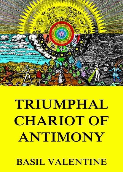 Basil Valentine Triumphal Chariot of Antimony