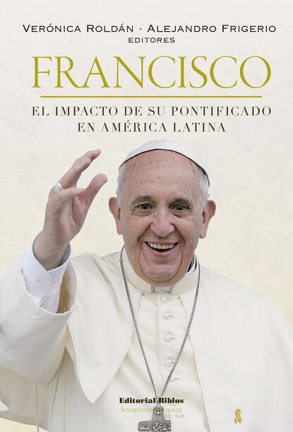 Фото - Группа авторов Francisco: el impacto de su pontificado en América Latina francisco lópez porcal atrapados en el umbral