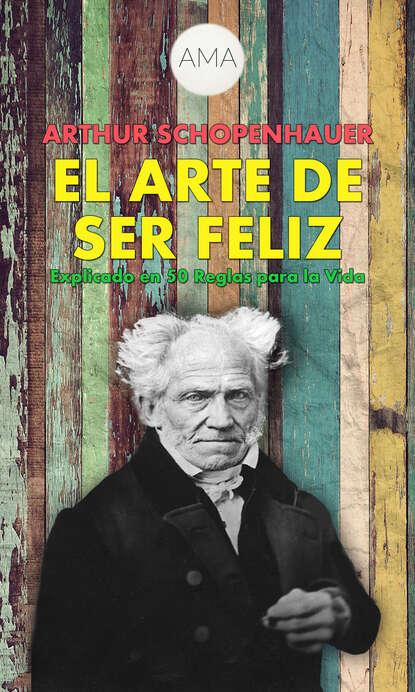 Arthur Schopenhauer El Arte de Ser Feliz feliz feliz aburrimiento