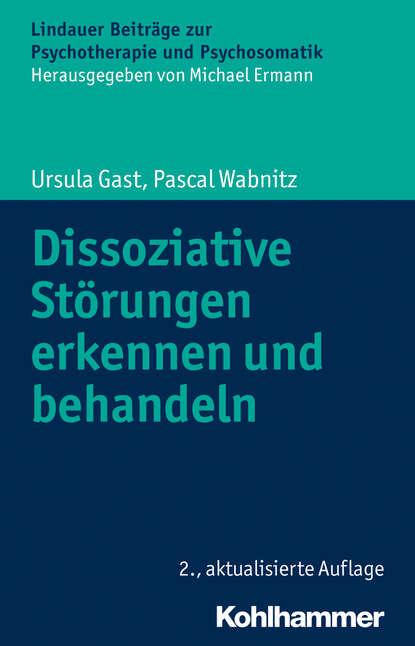 magdalena stemmer lück verstehen und behandeln von psychischen störungen Ursula Gast Dissoziative Störungen erkennen und behandeln