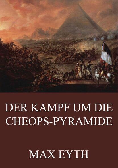 Max Eyth Der Kampf um die Cheopspyramide max eyth historische romane der kampf um die cheopspyramide mönch und landsknech der schneider von ulm