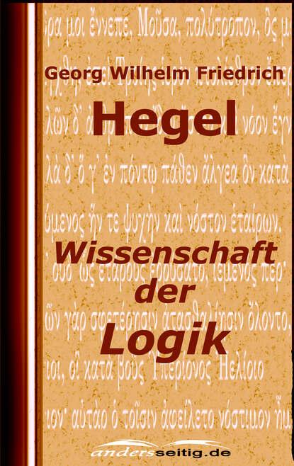 Georg Wilhelm Friedrich Hegel Wissenschaft der Logik georg wilhelm friedrich hegel the collected works of georg wilhelm friedrich hegel