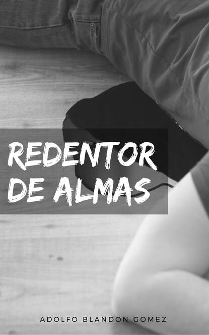 Adolfo Enrique Blandon Gomez Redentor de almas juliana del pópolo bitácora de almas