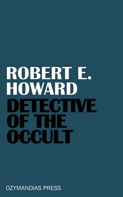 Robert E. Howard Detective of the Occult недорого