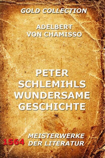 Adelbert von Chamisso Peter Schlemihls wunderbare Geschichte adelbert von chamisso peter schlemihl