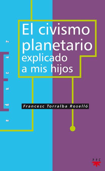 Фото - Francesc Torralba Roselló El civismo planetario explicado a mis hijos alejandra stamateas mis hijos me vuelven loca
