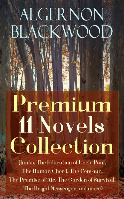 Algernon Blackwood Algernon Blackwood: Premium 11 Novels Collection недорого