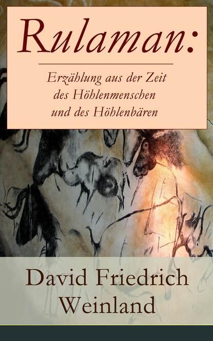 David Friedrich Weinland Rulaman: Erzählung aus der Zeit des Höhlenmenschen und des Höhlenbären david friedrich strauß der alte und der neue glaube