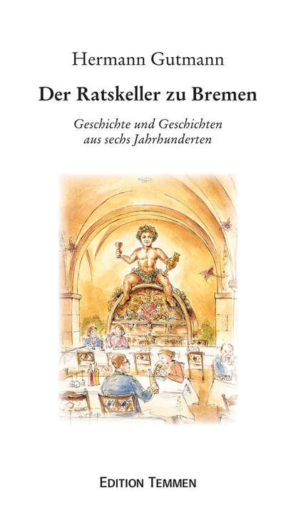 Фото - Hermann Gutmann Der Ratskeller zu Bremen hermann gutmann worpsweder geschichten