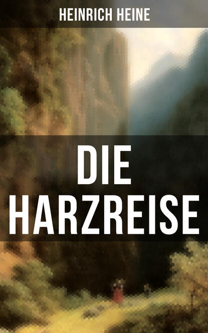 Heinrich Heine Die Harzreise heinrich heine deutschland ein wintermarchen