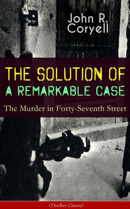 John R. Coryell THE SOLUTION OF A REMARKABLE CASE - The Murder in Forty-Seventh Street (Thriller Classic) оправа seventh street seventh street se045dwcqyi8