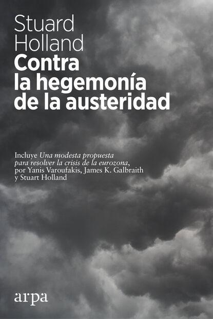 Stuart Holland Contra la hegemonía de la austeridad heiner flassbeck contra la troika