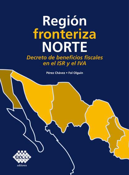 José Pérez Chávez Región fronteriza norte. Decreto de beneficios fiscales en el ISR y el IVA 2019 недорого