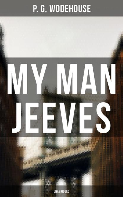 Фото - P. G. Wodehouse My Man Jeeves (Unabridged) p g wodehouse jeeves joy in the morning