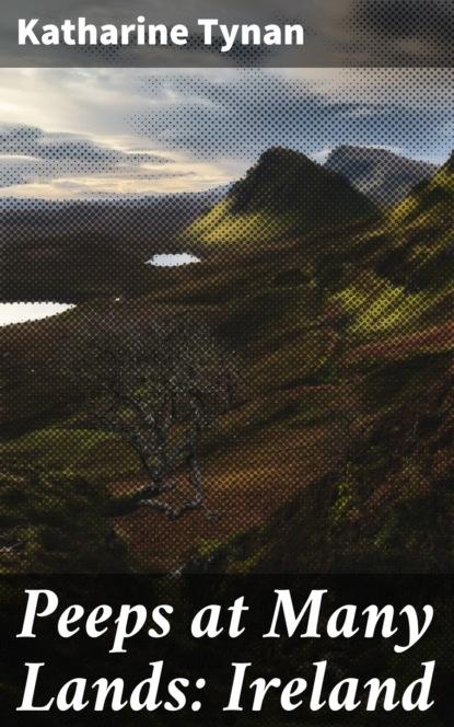 Фото - Katharine Tynan Peeps at Many Lands: Ireland finnemore john peeps at many lands india