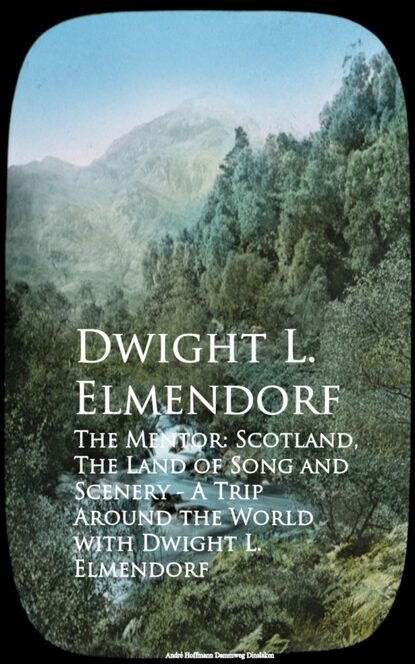 Dwight L. Elmendorf The Mentor: Scotland, The Land of Song and Scenerld with Dwight L. Elmendorf dwight mccarthy
