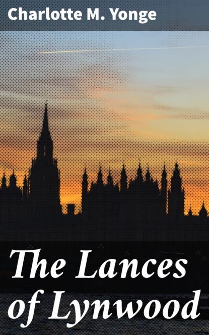 Charlotte M. Yonge The Lances of Lynwood reid mayne the free lances