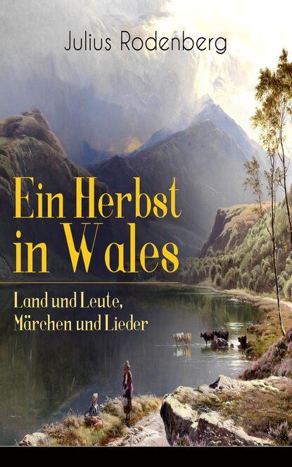 Julius Rodenberg Ein Herbst in Wales - Land und Leute, Märchen und Lieder karl müllenhoff sagen märchen und lieder aus schleswig holstein