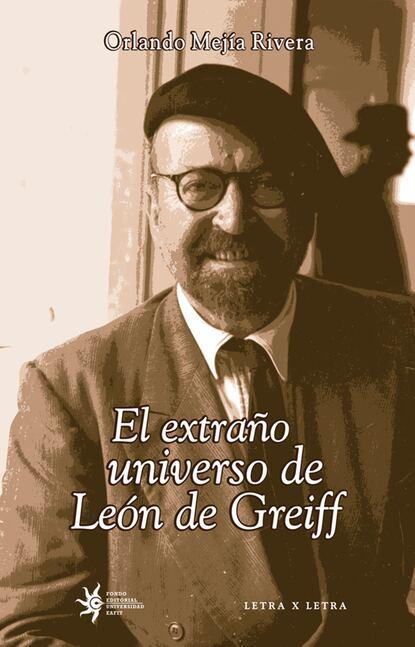 Orlando Mejía Rivera El extraño universo de León de Greiff martha soto el renacimiento de natalia ponce de león