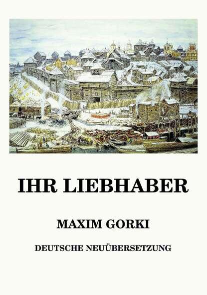 Maxim Gorki Ihr Liebhaber недорого