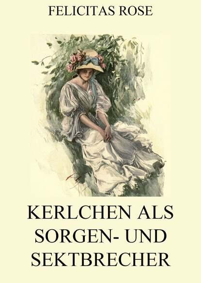 Felicitas Rose Kerlchen als Sorgen- und Sektbrecher недорого