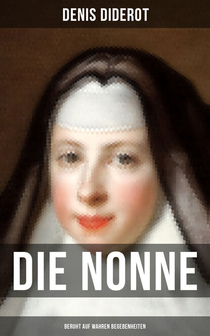 Denis Diderot DIE NONNE (Beruht auf wahren Begebenheiten)