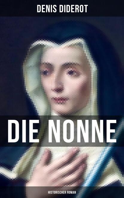 Denis Diderot DIE NONNE: Historischer Roman